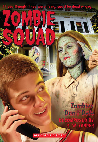 Zombies Don't Date (Zombie Squad, #2)