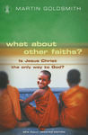 What About Other Faiths?: Is Jesus Christ the Only Way to God?