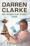 Heroes All: My Ryder Cup Story 2006