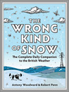 The Wrong Kind of Snow: The Complete Daily Companion to the British Weather