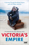 Victoria's Empire: A Journey Through the British Empire with Victoria Wood