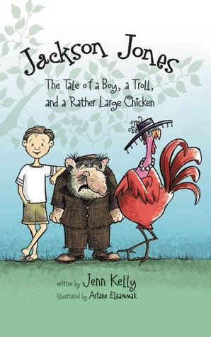 The Tale of a Boy, a Troll, and a Rather Large Chicken by Jennifer  Kelly