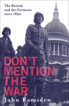 Don't Mention the War: The British and the Germans since 1890