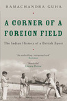 A Corner of a Foreign Field: The Indian History of a British Sport