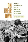 On Their Own: Women Journalists and the American Experience in Vietnam
