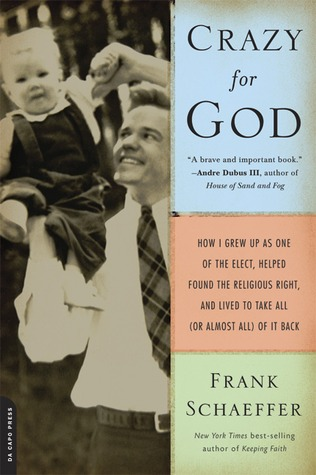 Crazy for God: How I Grew Up as One of the Elect, Helped Found the Religious Right, and Lived to Take All (or Almost All) of It Back