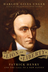 Lion of Liberty: The Life and Times of Patrick Henry