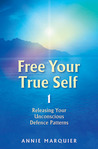 Free Your True Self 1: Releasing Your Unconcious Defence Patterns