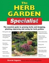 The Herb Garden Specialist: The Essential Guide to Growing Herbs and Designing, Planting, Improving and Caring for Herb Gardens