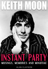 Keith Moon: Instant Party: Musings, Memories and Minutiae