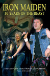 Iron Maiden: 30 Years of the Beast: The Complete Unauthorised Biography