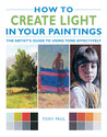 How to Create Light in Your Paintings: The Artist's Guide to Using Tone Effectively