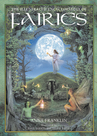 The Illustrated Encyclopedia of Fairies by Anna Franklin