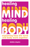 Healing Mind, Healing Body: Explaining How the Mind and Body Work Together