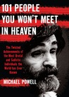 101 People You Won't Meet in Heaven: The Twisted Achievements of the Most Brutal and Sadistic Individuals the World has Ever Known