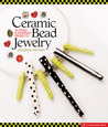 Ceramic Bead Jewelry: 30 Fired  Inspired Projects