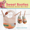 Sweet Booties!: And Blankets, Bonnets, Bibs  More