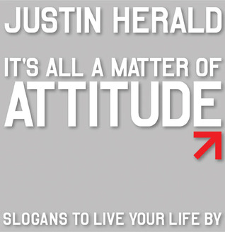 It's All a Matter of Attitude: Slogans to Live Your Life By