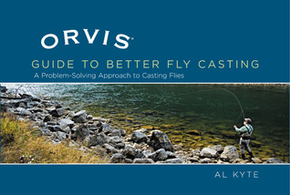 The Orvis Guide to Better Fly Casting: A Problem-Solving Approach