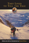 They Lived to Tell the Tale: True Stories of Modern Adventure from the Legendary Explorers Club