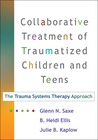 Collaborative Treatment of Traumatized Children and Teens, First Edition: The Trauma Systems Therapy Approach