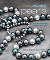 Create Jewelry: Pearls: Luxurious Designs to Make and Wear (Create Jewelry series)