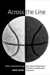 Across the Line: Profiles in Basketball Courage: Tales of the First Black Players in the ACC and SEC