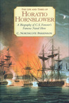 The Life and Times of Horatio Hornblower: A Biography of C. S. Forester's Famous Naval Hero