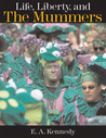 Life, Liberty, and the Mummers by E.A. Kennedy III