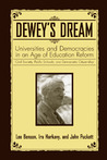 Dewey's Dream: Universities and Democracies in an Age of Education Reform