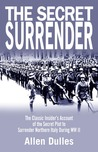 The Secret Surrender: The Classic Insider's Account of the Secret Plot to Surrender Northern Italy During WWII