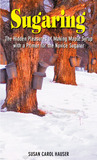 Sugaring: A Maple Syrup Memoir, with Instructions