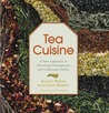 Tea Cuisine: A New Approach to Flavoring Contemporary and Traditional Dishes
