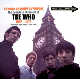Anyway, Anyhow, Anywhere; The Complete Chronicle of The Who: The Complete Chronicle of THE WHO 1958-1978