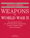 The Encyclopedia of Weapons of WWII: The Comprehensive Guide to over 1,500 Weapons Systems, Including Tanks, Small Arms, Warplanes, Artillery, Ships, and Submarines
