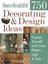 House Beautiful 750 Decorating & Design Ideas: Express Yourself with Color, Pattern, Light & Style
