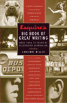 Esquire's Big Book of Great Writing: More than 70 Years of Celebrated Journalism