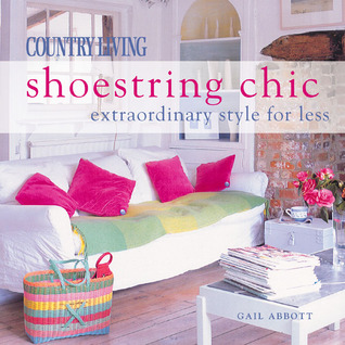 Country Living Shoestring Chic: Extraordinary Style for Less