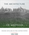 The Architecture of Madness: Insane Asylums in the United States