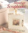 Miniature Scrapbooks: Small Treasures to Make in a Day