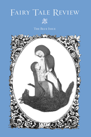 Fairy Tale Review, The Blue Issue by Kate Bernheimer