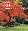 Complete Trees, Shrubs & Hedges: Secrets for Selection and Care