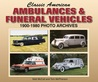Classic American Ambulances & Funeral Vehicles: 1900-1980 Photo Archives