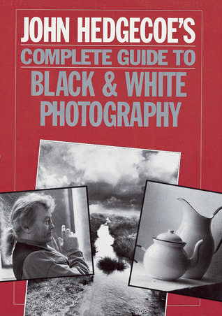 John Hedgecoe's Complete Guide To Black  White Photography by John Hedgecoe