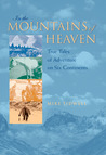 In the Mountains of Heaven: True Tales of Adventure on Six Continents