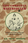 The Compleat Waterfo(u)wler: A Discourse on Duck Hunting with a Little Goose on the Side