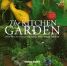 The Kitchen Garden: Fresh Ideas for Luscious Vegetables, Herbs, Flowers and