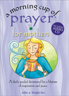 A Morning Cup of Prayer for Mothers: A Daily Guided Devotional for a Lifetime of Inspiration and Peace [With CD]