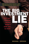 The Big Investment Lie: What Your Financial Advisor Doesn't Want You to Know