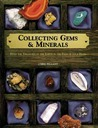 Collecting Gems & Minerals: Hold the Treasures of the Earth in the Palm of Your Hand